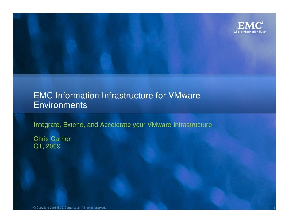 EMC Information Infrastructure for VMware Environments  Integrate, Extend, and Accelerate your VMware Infrastructure  Chri...