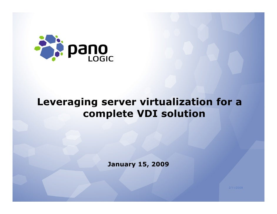 Leveraging server virtualization for a         complete VDI solution                  January 15, 2009                    ...