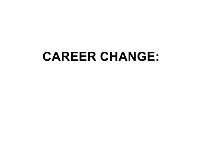 CAREER CHANGE: