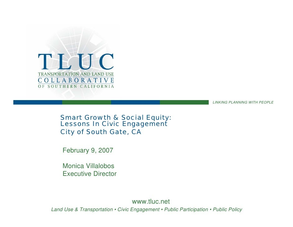 LINKING PLANNING WITH PEOPLE        Smart Growth & Social Equity:     Lessons In Civic Engagement     City of South Gate, ...