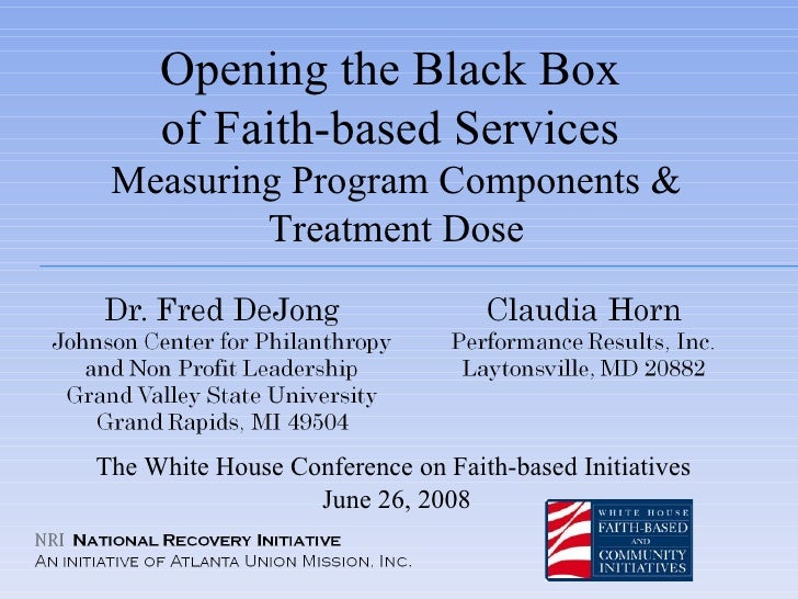 Opening the Black Box  of Faith-based Services  Measuring Program Components & Treatment Dose The White House Conference o...