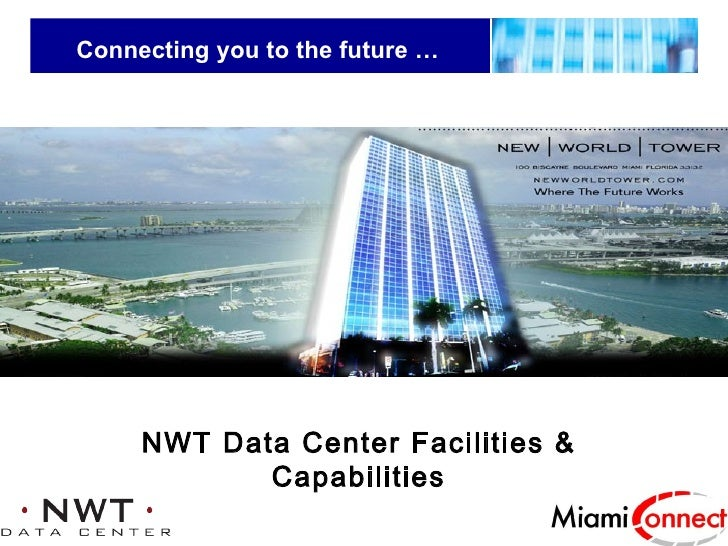 Connecting you to the future … NWT Data Center Facilities & Capabilities
