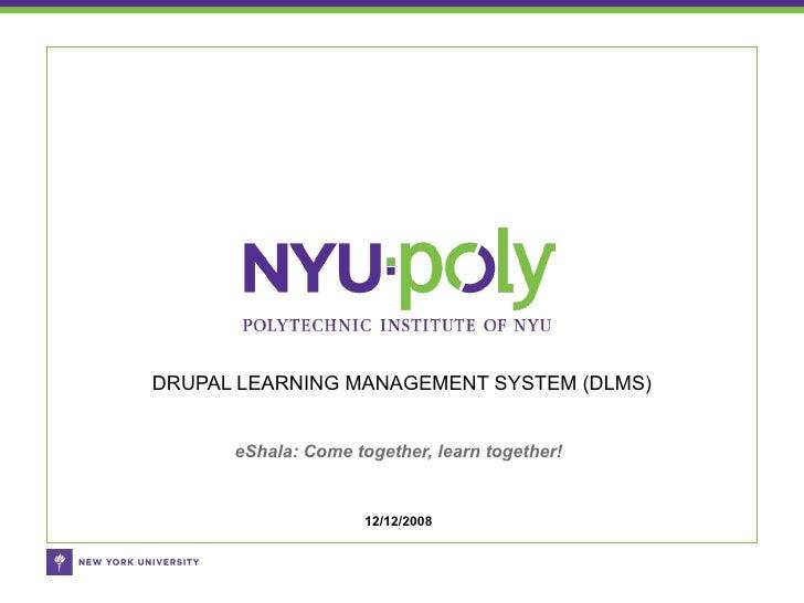 eShala: Come together, learn together! DRUPAL LEARNING MANAGEMENT SYSTEM (DLMS) 12/12/2008