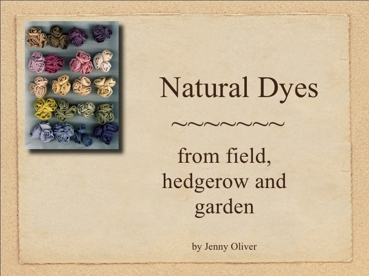 Natural Dyes  ~~~~~~~  from field, hedgerow and    garden   by Jenny Oliver