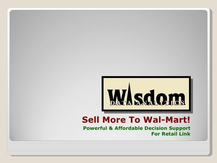 <ul><li>Sell More To Wal-Mart! </li></ul><ul><li>Powerful & Affordable Decision Support For Retail Link </li></ul>