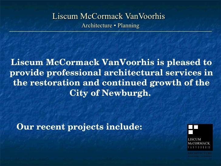 Liscum McCormack VanVoorhis Architecture ▪ Planning Liscum McCormack VanVoorhis is pleased to provide professional archite...