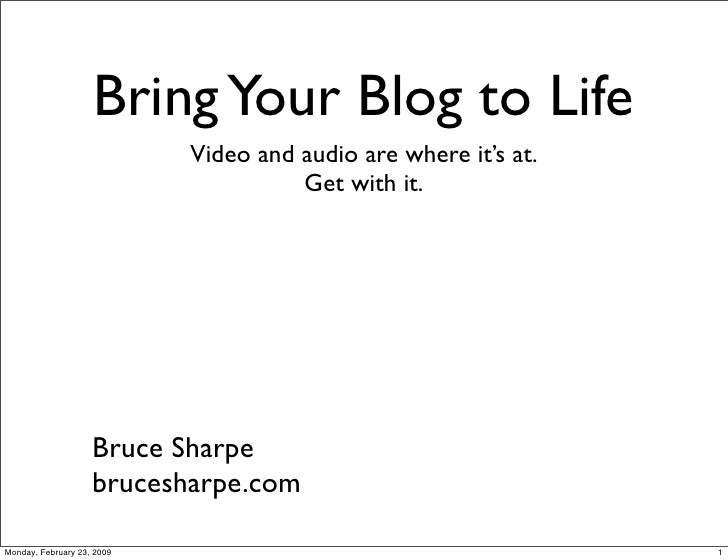 Bring Your Blog to Life                             Video and audio are where it's at.                                    ...
