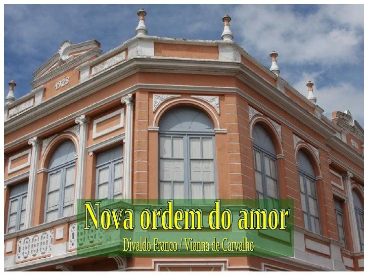 Nova ordem do amor Divaldo Franco / Vianna de Carvalho Nova ordem do amor