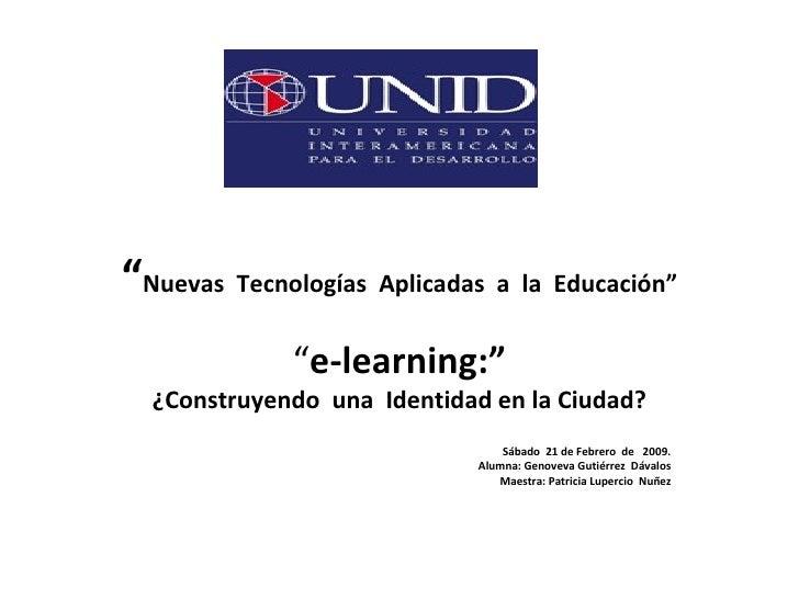 """"""" Nuevas  Tecnologías  Aplicadas  a  la  Educación"""" """" e-learning:"""" ¿Construyendo  una  Identidad en la Ciudad? Sábado  21 ..."""