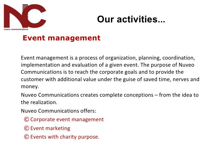 <ul><li>  Event management </li></ul><ul><li>Event management is a process of organization, planning, coordination, implem...