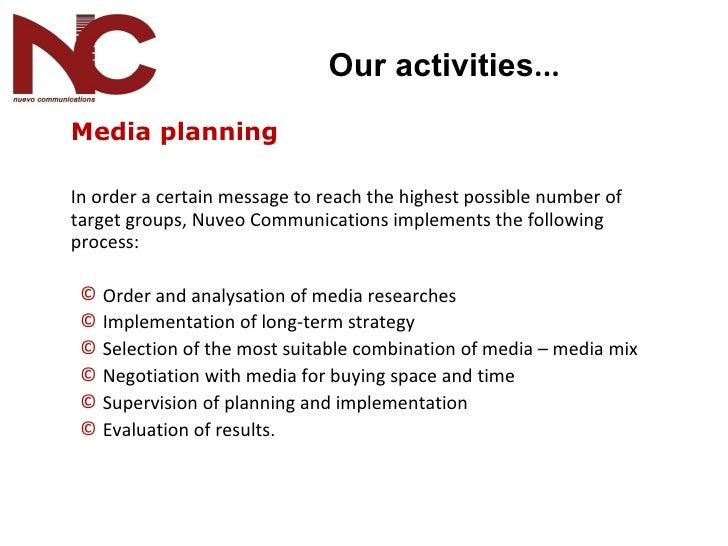 <ul><li>Media planning  </li></ul><ul><li>In order a certain message to reach the highest possible number of target groups...