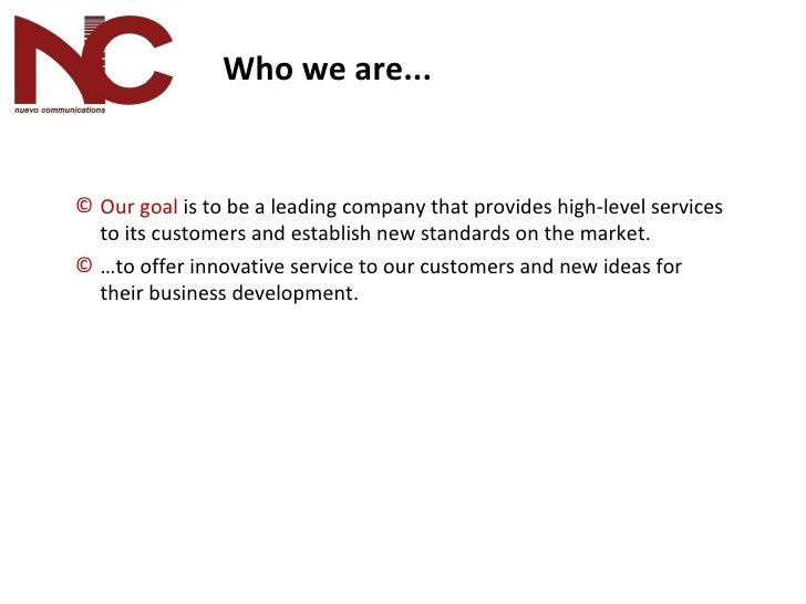 <ul><ul><li>Our goal  is to be a leading company that provides high-level services to its customers and establish new stan...