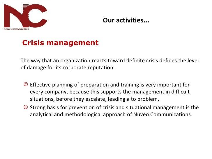 <ul><li>  Crisis management </li></ul><ul><li>The way that an organization reacts toward definite crisis defines the level...
