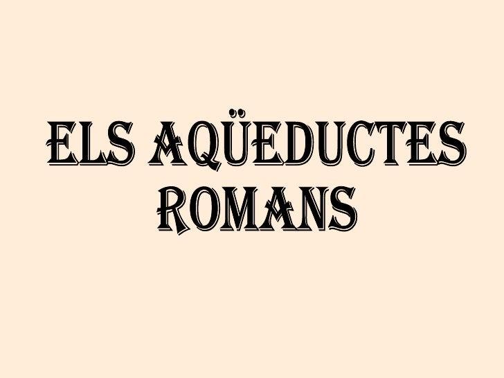 Els aqüeductes  romans