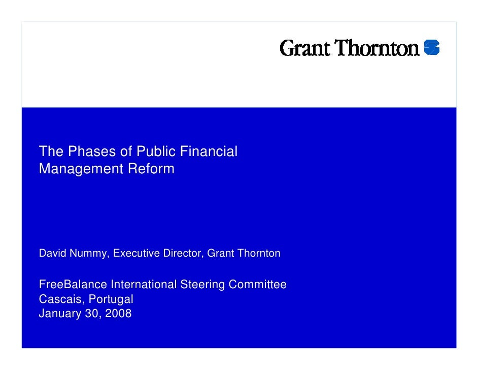 The Phases of Public Financial Management Reform     David Nummy, Executive Director, Grant Thornton  FreeBalance Internat...