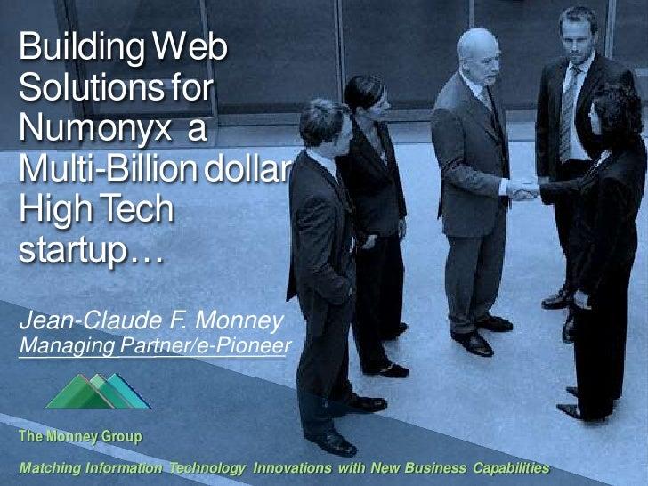 Building Web Solutions for Numonyx a Multi-Billion dollar High Tech startup… Jean-Claude F. Monney Managing Partner/e-Pion...