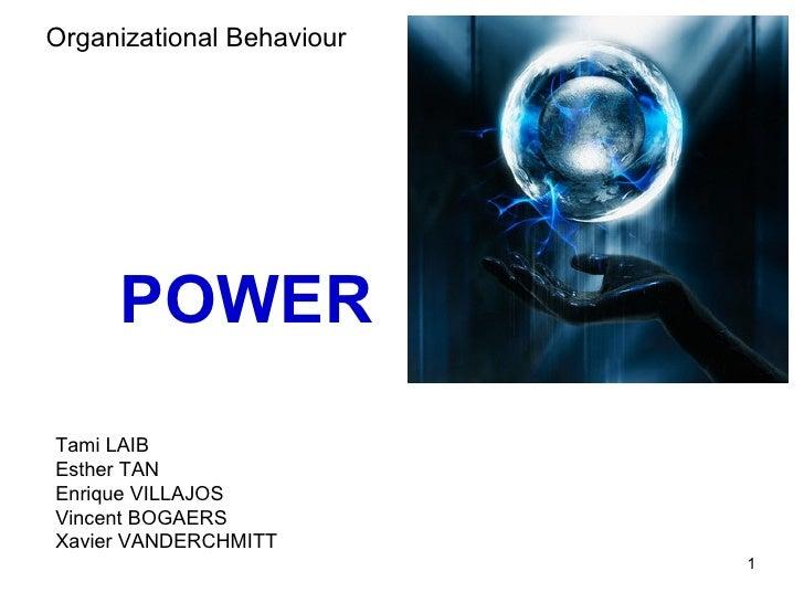 POWER Organizational Behaviour Tami LAIB Esther TAN Enrique VILLAJOS Vincent BOGAERS Xavier VANDERCHMITT