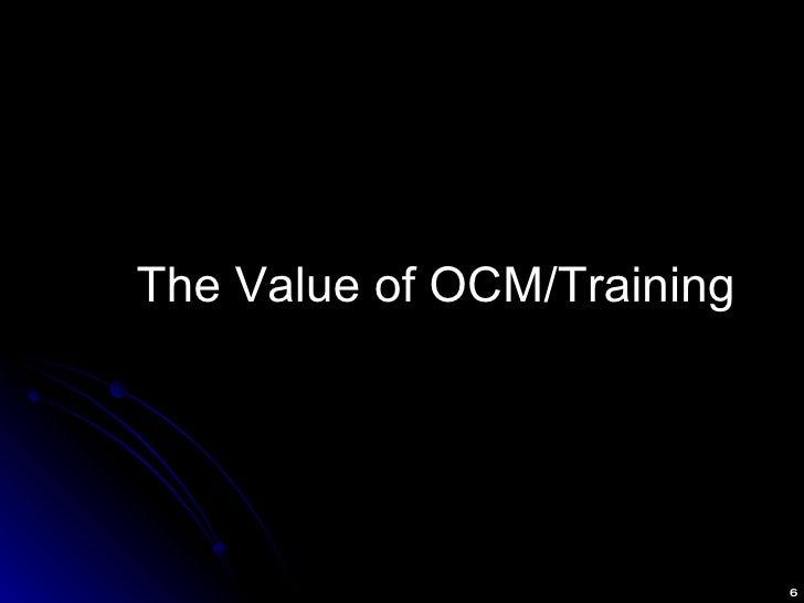 <ul><li>The Value of OCM/Training </li></ul>