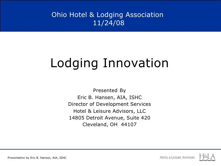 Ohio Hotel & Lodging Association  11/24/08 Lodging Innovation Presented   By Eric B. Hansen, AIA, ISHC Director of Develop...