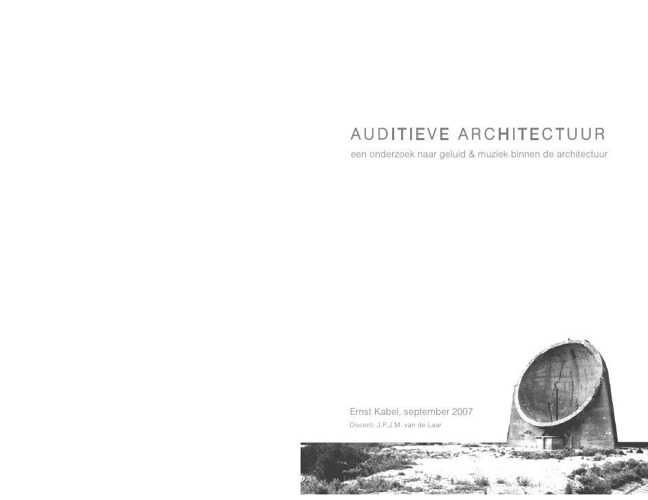 AUDITIEVE ARCHITECTUUR een onderzoek naar geluid & muziek binnen de architectuur     Ernst Kabel, september 2007 Docent: J...