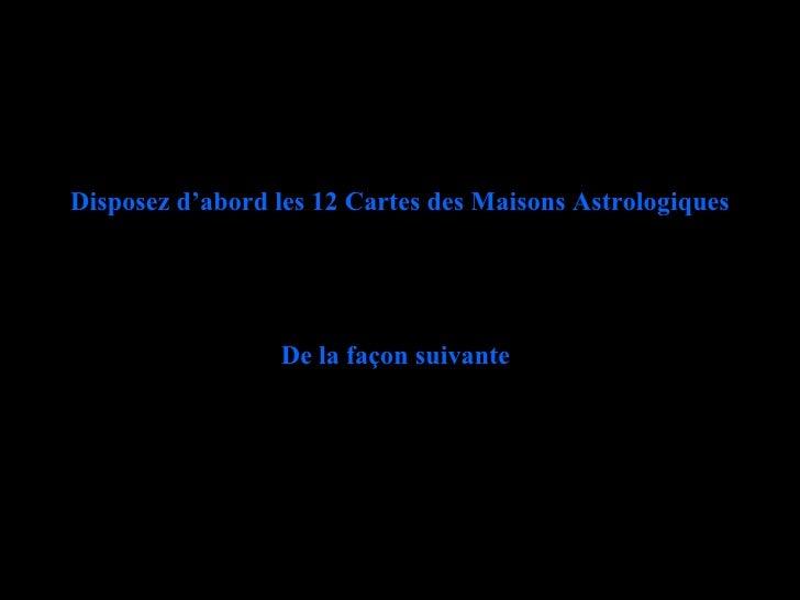 Disposez d'abord les 12 Cartes des Maisons Astrologiques De la façon suivante