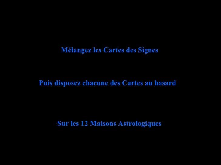 Mélangez les Cartes des Signes Puis disposez chacune des Cartes au hasard Sur les 12 Maisons Astrologiques