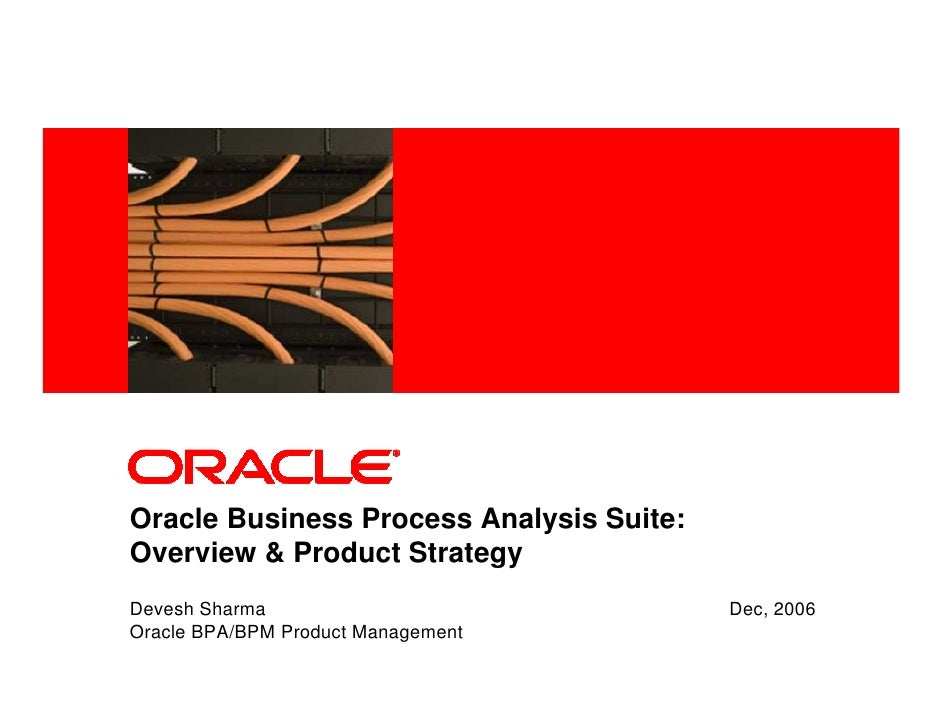 <Insert Picture Here>     Oracle Business Process Analysis Suite: Overview & Product Strategy Devesh Sharma               ...
