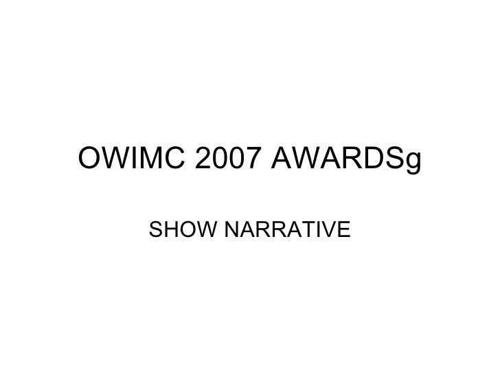 OWIMC 2007 AWARDSg SHOW NARRATIVE