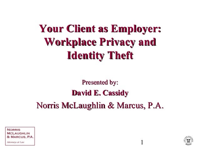 1 Your Client as Employer:Your Client as Employer: Workplace Privacy andWorkplace Privacy and Identity TheftIdentity Theft...