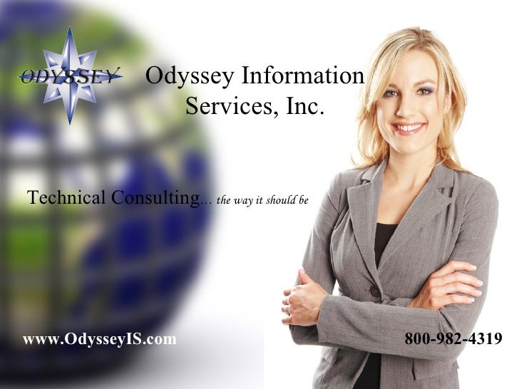 Odyssey Information Services, Inc. www.OdysseyIS.com Technical Consulting … the way it should be 800-982-4319