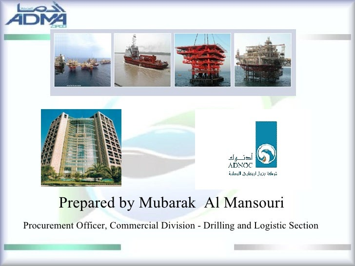Prepared by Mubarak  Al Mansouri Procurement Officer, Commercial Division - Drilling and Logistic Section