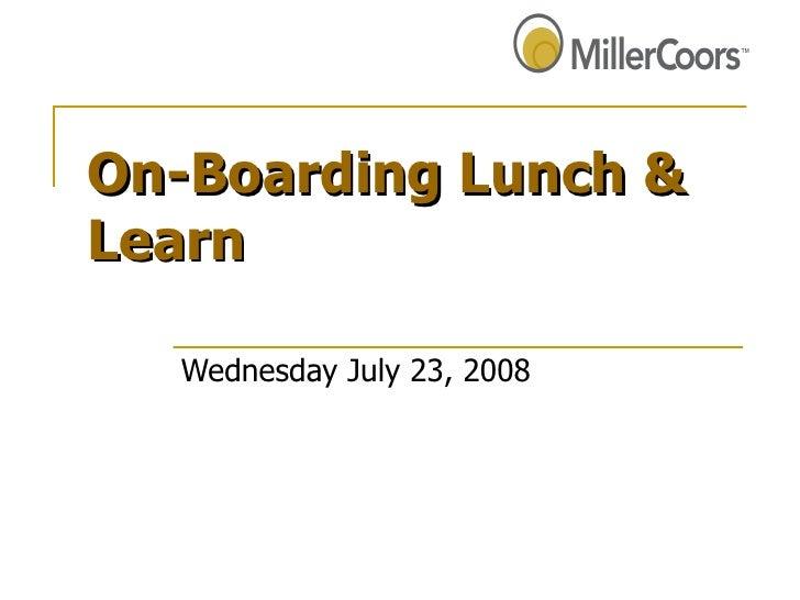 On-Boarding Lunch & Learn Wednesday July 23, 2008