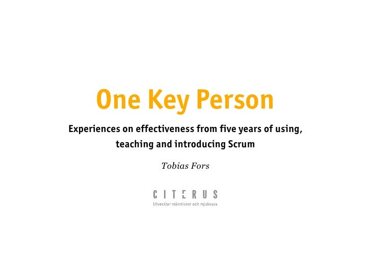 One Key Person Experiences on effectiveness from five years of using,           teaching and introducing Scrum            ...