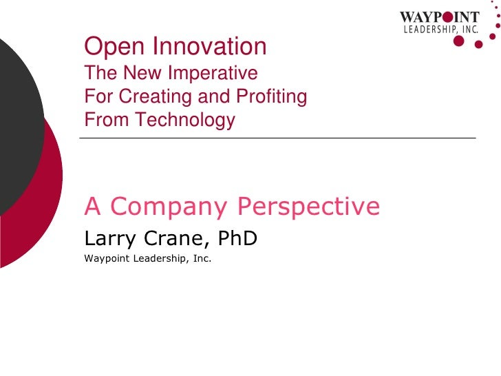 Open Innovation The New Imperative For Creating and Profiting From Technology    A Company Perspective Larry Crane, PhD Wa...