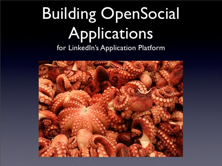 Building OpenSocial     Applications   for LinkedIn's Application Platform