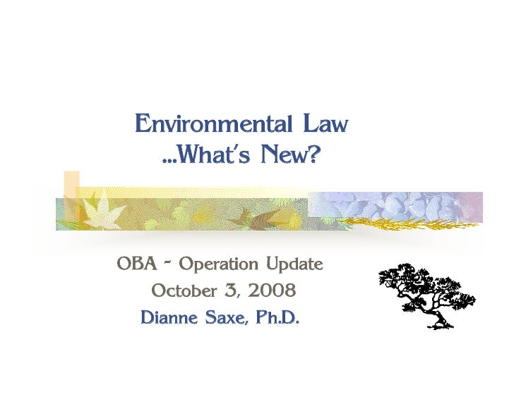 Environmental Law    …What's New?    OBA - Operation Update    October 3, 2008   Dianne Saxe, Ph.D.