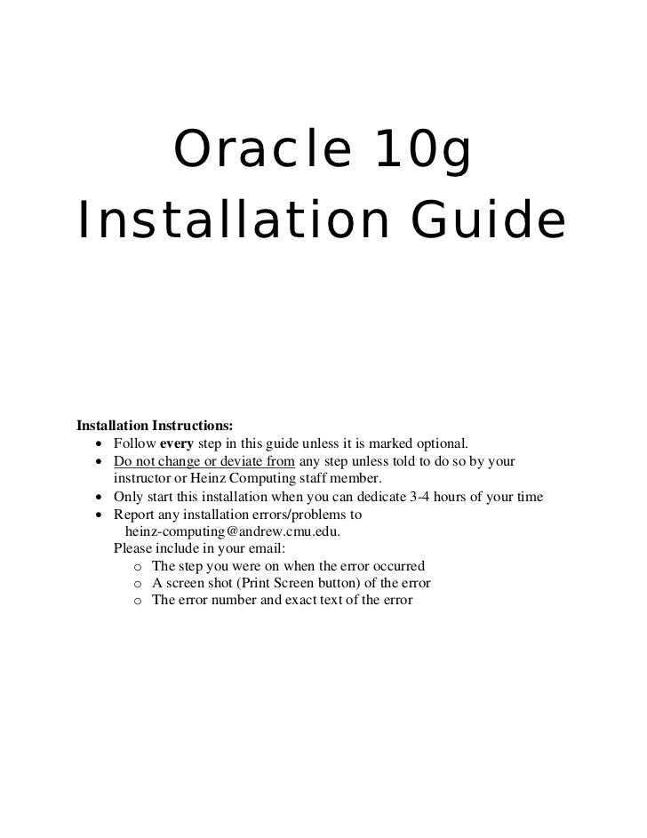 Oracle 10g Installation Guide   Installation Instructions:    • Follow every step in this guide unless it is marked option...