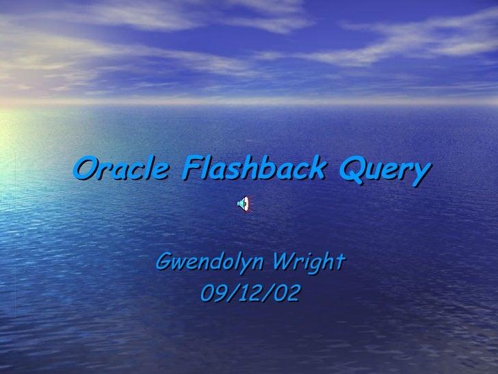 Oracle Flashback Query Gwendolyn Wright 09/12/02