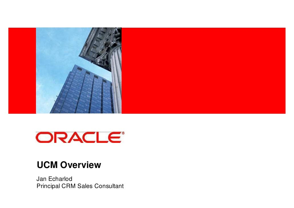 <Insert Picture Here>     UCM Overview Jan Echarlod Principal CRM Sales Consultant
