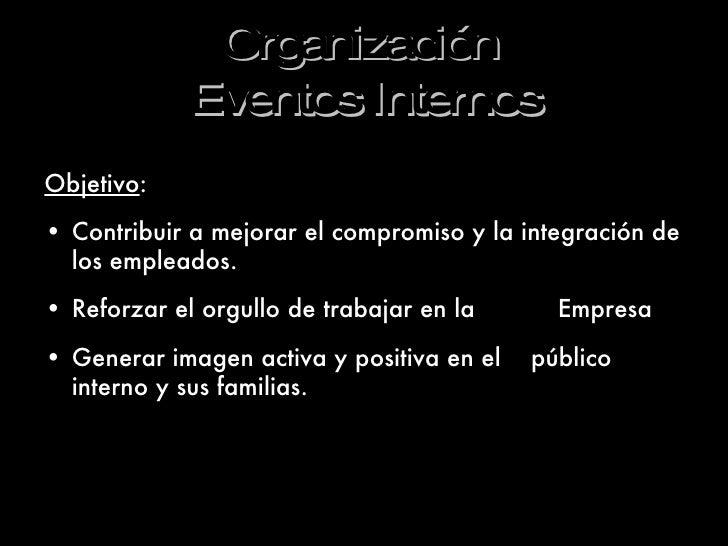 Organización  Eventos Internos <ul><li>Objetivo : </li></ul><ul><li>Contribuir a mejorar el compromiso y la integración de...