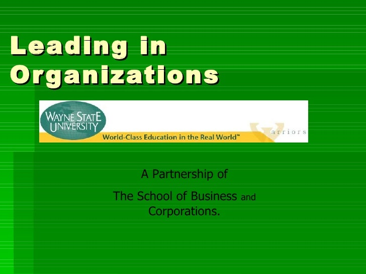 Leading in Organizations A Partnership of The School of Business  and  Corporations.