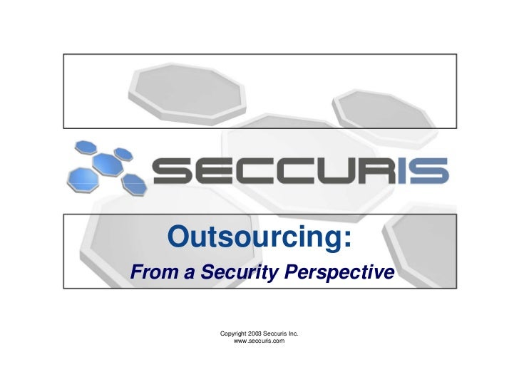 Outsourcing: From a Security Perspective           Copyright 2003 Seccuris Inc.              www.seccuris.com