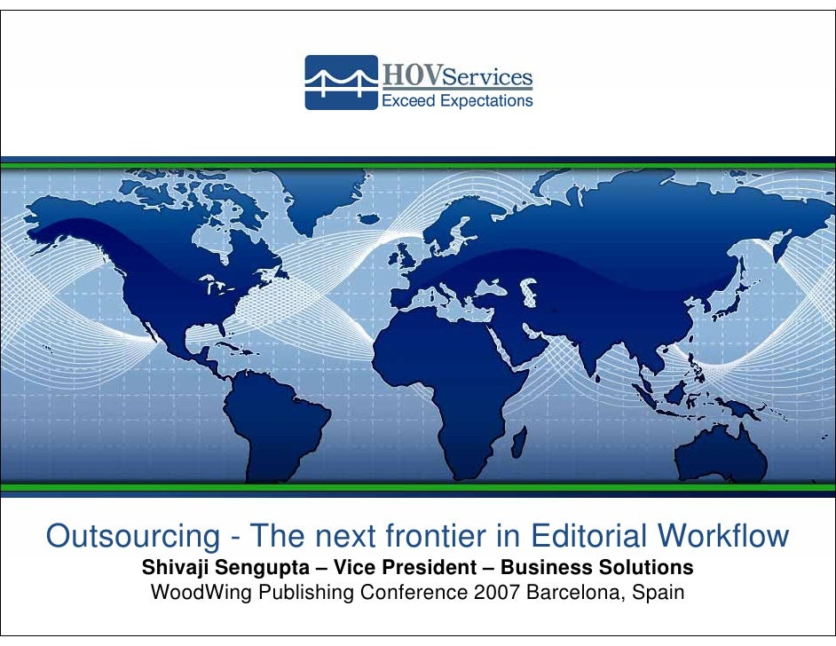 Outsourcing - The next frontier in Editorial Workflow       Shivaji Sengupta – Vice President – Business Solutions        ...