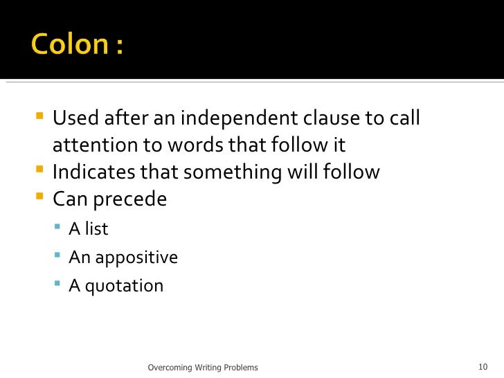 <ul><li>Used after an independent clause to call attention to words that follow it </li></ul><ul><li>Indicates that someth...