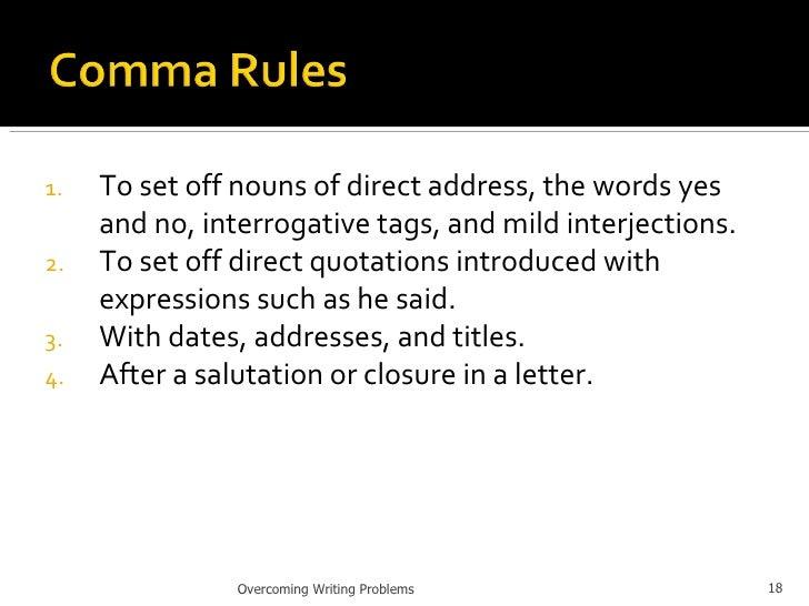 <ul><li>To set off nouns of direct address, the words yes and no, interrogative tags, and mild interjections. </li></ul><u...