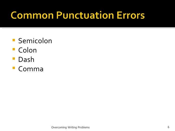 <ul><li>Semicolon </li></ul><ul><li>Colon </li></ul><ul><li>Dash </li></ul><ul><li>Comma </li></ul>Overcoming Writing Prob...