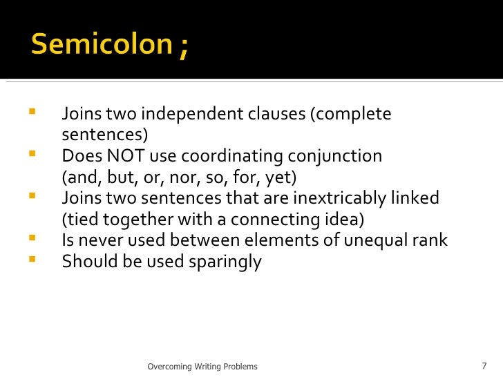 <ul><li>Joins two independent clauses (complete sentences) </li></ul><ul><li>Does NOT use coordinating conjunction  </li><...