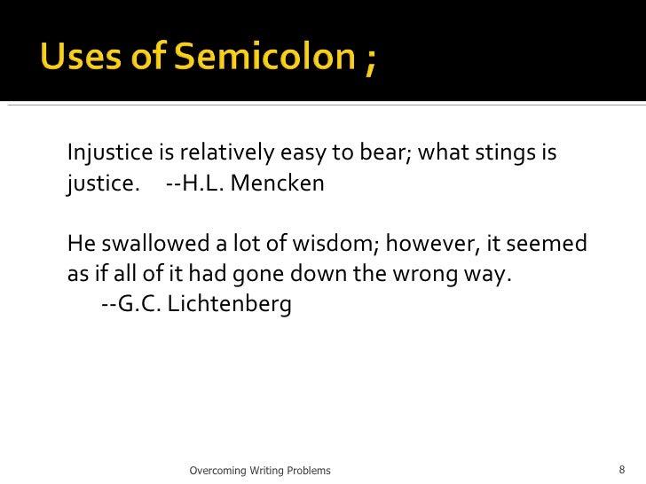 <ul><li>Injustice is relatively easy to bear; what stings is justice.  --H.L. Mencken </li></ul><ul><li>He swallowed a lot...