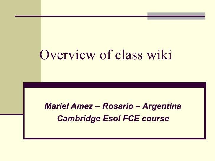 Overview of class wiki Mariel Amez – Rosario – Argentina Cambridge Esol FCE course