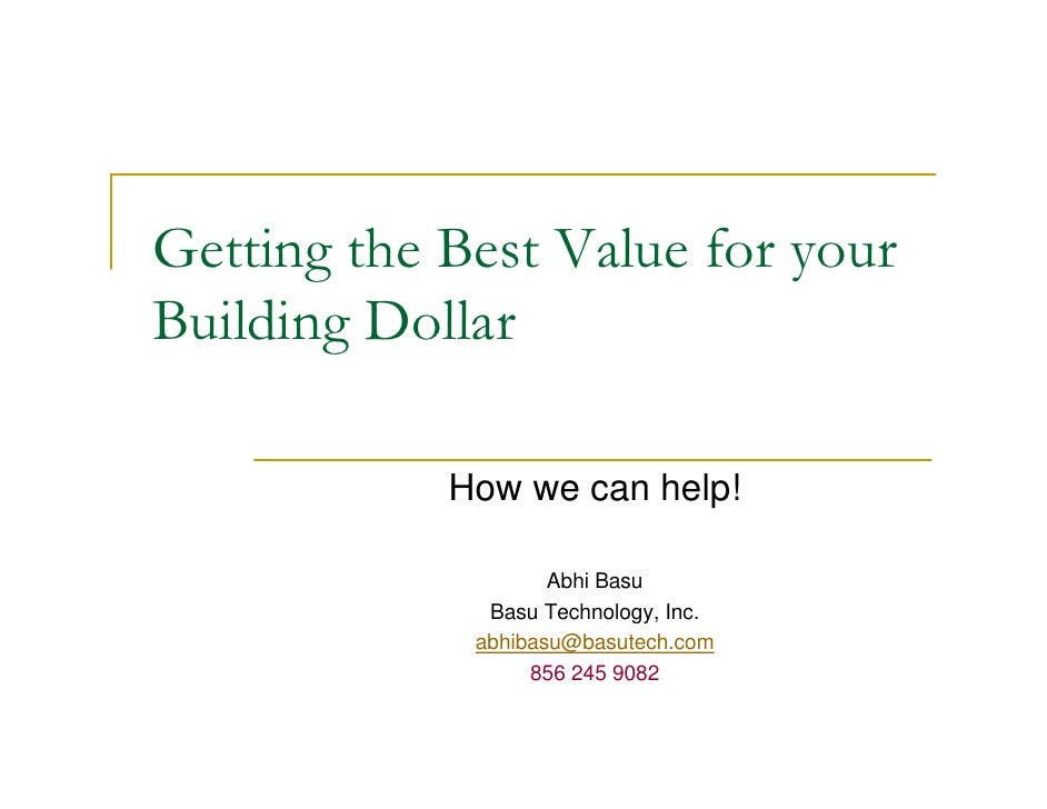 Getting the Best Value for your Building Dollar              How we can help!                      Abhi Basu              ...